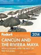 Fodor's Cancun and the Riviera Maya 2014 - with Cozumel and the Best of the Yucatan ebook by Fodor's Travel Guides