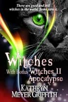 Witches Plus Bonus Witches II Apocalypse ebook by Kathryn Meyer Griffith