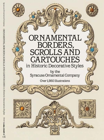 Ornamental Borders, Scrolls and Cartouches in Historic Decorative Styles ebook by Syracuse Ornamental Co.