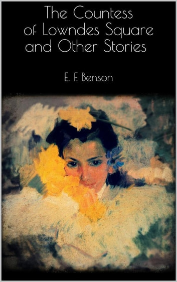 The Countess of Lowndes Square and Other Stories ebook by E. F. Benson