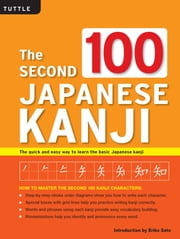 The Second 100 Japanese Kanji - The Quick and Easy Way to Learn Basic Japanese Kanji ebook by Eriko Sato