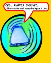 Cell Phones Evolved ebook by Ryan Bennie Lee