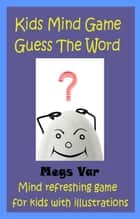 Kids Game: Kids Mind Game Guess The Word ebook by Megs Var