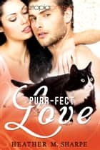 Purr-fect Love ebook by Heather M. Sharpe