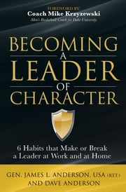 Becoming a Leader of Character - 6 Habits that Make or Break a Leader at Work and at Home ebook by Dave Anderson, Gen. James L. Anderson, Mike Krzyzewski