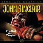 John Sinclair - Classics, Folge 6: Friedhof der Vampire audiobook by Jason Dark