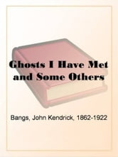 Ghosts I Have Met And Some Others ebook by John Kendrick Bangs