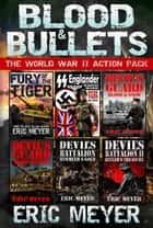 Blood & Bullets - The World War II Action Pack (6 Full Length Books) ebook by Eric Meyer