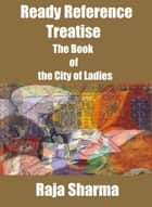Ready Reference Treatise: The Book of the City of Ladies ebook by Raja Sharma