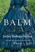 Balm - A Novel ebook by Dolen Perkins-Valdez