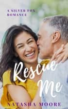Rescue Me - Silver Fox Romance, #2 ebook by Natasha Moore