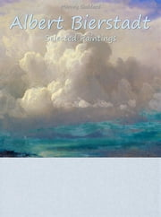 Albert Bierstadt: Selected Paintings ebook by Marney Goddard