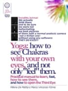 "Reiki - Yoga: how to see Chakras with your own eyes, and not only ""feel"" them. Practical manual to learn, fast, how to see them, and how to open the Third Eye ebook by Marco Fomia, Milena De Mattia"