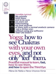 "Reiki - Yoga: how to see Chakras with your own eyes, and not only ""feel"" them. Practical manual to learn, fast, how to see them, and how to open the Third Eye ebook by Marco Fomia,Milena De Mattia"