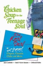 Chicken Soup for the Teenage Soul The Real Deal School - Cliques, Classes, Clubs and More ebook by Jack Canfield, Mark Victor Hansen