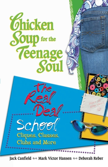 Chicken Soup for the Teenage Soul The Real Deal School - Cliques, Classes, Clubs and More ebook by Jack Canfield,Mark Victor Hansen