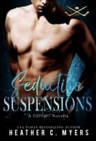 Seductive Suspensions - A Novella ebook by Heather C. Myers