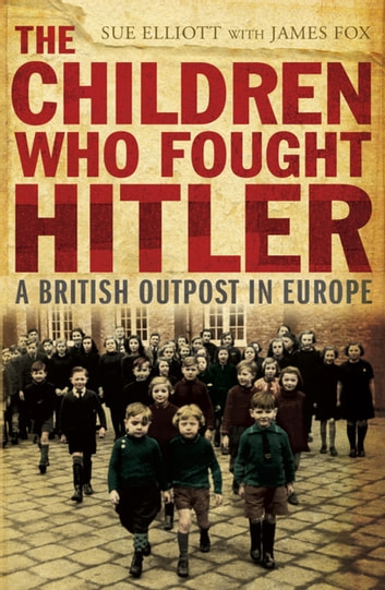 The Children who Fought Hitler ebook by James Fox & Sue Elliott,James Fox