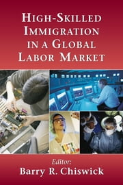 High-Skilled Immigration in a Global Labor Market ebook by Barry R. Chiswick,Sarit Cohen-Goldner,Joseph F. Ferrie,Volker Grossmann,James F. Hollifield,Martin Kahanec,Pramod Khadka,Linda G. Lesky,B Lindsay Lowell,James Ted McDonald,Paul W. Miller,David Stadelmann,Casey Warman,Yoram Weiss,Carole J. Wilson,Christopher Worswick,Klaus F. Zimmermann