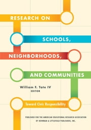 Research on Schools, Neighborhoods and Communities - Toward Civic Responsibility ebook by William F. Tate IV, Walter Allen, Angela E. Arzubiaga,...