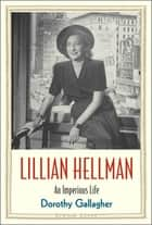 Lillian Hellman - An Imperious Life eBook by Dorothy Gallagher