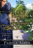 Jane Austen and the Archangel (A Regency Romance) - Touching Heaven ebook by Pamela Aares