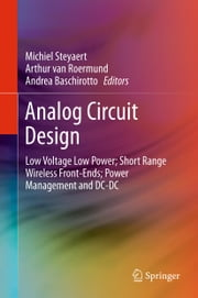 Analog Circuit Design - Low Voltage Low Power; Short Range Wireless Front-Ends; Power Management and DC-DC ebook by Michiel Steyaert,Arthur van Roermund,Andrea Baschirotto