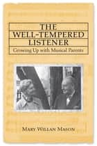 The Well-tempered Listener ebook by Mary Willan Mason