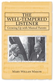 The Well-tempered Listener - growing up with musical parents ebook by Mary Willan Mason