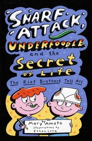 Snarf Attack, Underfoodle, and the Secret of Life - The Riot Brothers Tell All ebook by Mary Amato,Ethan Long