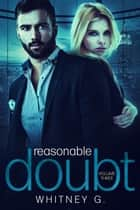 Reasonable Doubt 3 ebook by Whitney G.