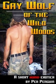 Gay Wolf of the Wild Woods (Homosexual paranormal erotic romance) ebook by Pen Penguin