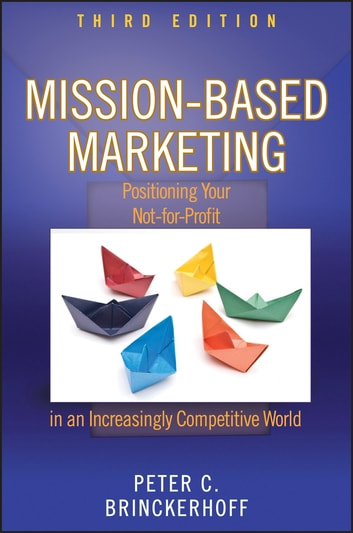 Mission-Based Marketing - Positioning Your Not-for-Profit in an Increasingly Competitive World ebook by Peter C. Brinckerhoff