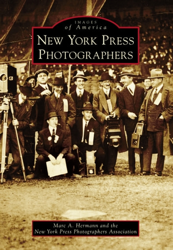 New York Press Photographers ebook by Marc A. Hermann,New York Press Photographers Association