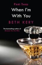 When You Tease Me (When I'm With You Part 3) - Because You Are Mine Series #2 ebook by Beth Kery