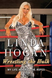 Wrestling the Hulk - My Life Against the Ropes ebook by Linda Hogan