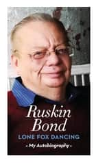 Lone Fox Dancing - My Autobiography ebook by Ruskin Bond