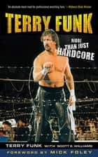 Terry Funk - More Than Just Hardcore ebook by Terry Funk, Scott E. Williams, Mick Foley