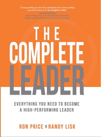 The Complete Leader - Everything You Need to Become a High-Performing Leader ebook by Ron Price,Randy Lisk