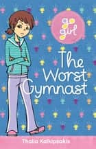 Go Girl: The Worst Gymnast ebook by Thalia Kalkipsakis