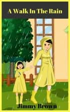 A Walk in the Rain - Jimmy's Picture Books ebook by Jimmy Brown