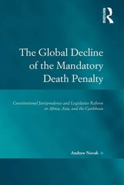 The Global Decline of the Mandatory Death Penalty - Constitutional Jurisprudence and Legislative Reform in Africa, Asia, and the Caribbean ebook by Andrew Novak
