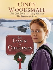 The Dawn of Christmas - A Romance from the Heart of Amish Country ebook by Cindy Woodsmall
