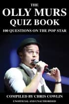 The Olly Murs Quiz Book ebook by Chris Cowlin