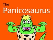 The Panicosaurus - Managing Anxiety in Children Including Those with Asperger Syndrome ebook by Kay Al-Ghani,Haitham Al-Ghani