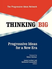 Thinking Big - Progressive Ideas for a New Era ebook by James Lardner, Nathaniel Loewentheil