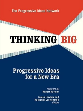 Thinking Big - Progressive Ideas for a New Era ebook by