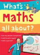What's Maths All About?: For tablet devices ebook by Alex Frith, Minna Lacey, Adam Larkum
