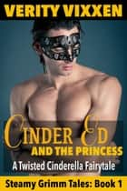 Cinder Ed and the Princess: A Twisted Cinderella Fairy Tale ebook by Verity Vixxen