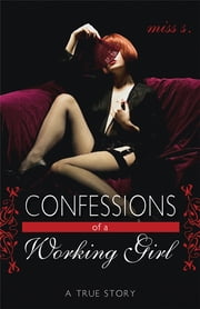 Confessions of a Working Girl - A True Story ebook by Miss S
